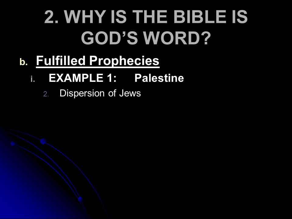 2. WHY IS THE BIBLE IS GOD'S WORD. b. b. Fulfilled Prophecies i.