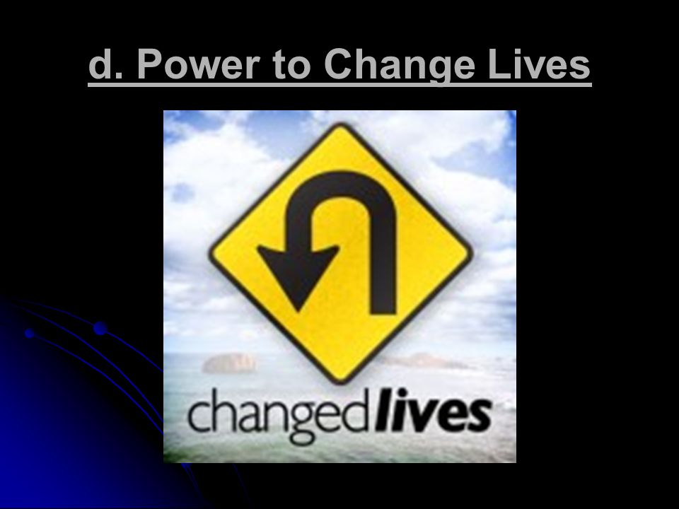 d. Power to Change Lives