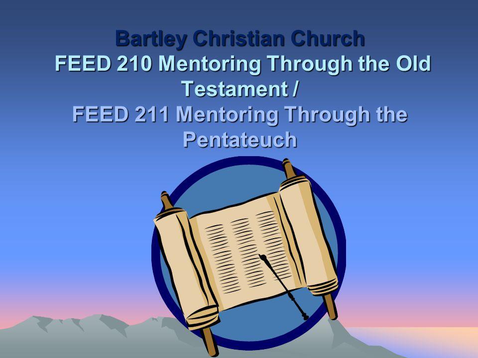 Bartley Christian Church FEED 210 Mentoring Through the Old Testament / FEED 211 Mentoring Through the Pentateuch