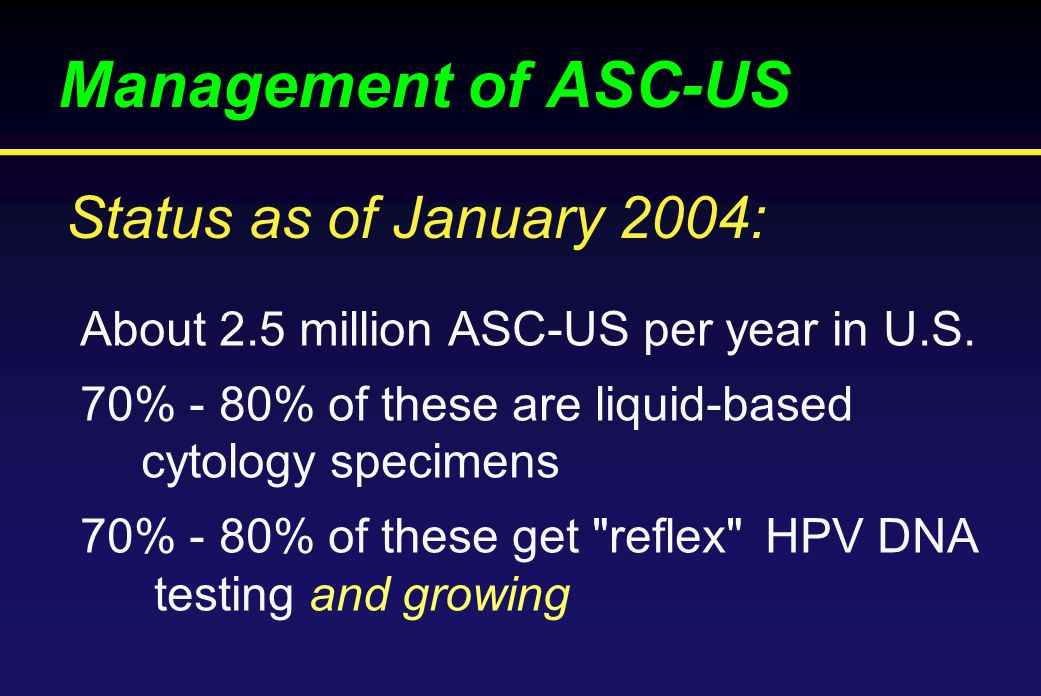 Management of ASC-US About 2.5 million ASC-US per year in U.S.