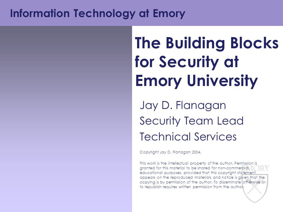 Information Technology at Emory The Building Blocks for Security at Emory University Jay D.