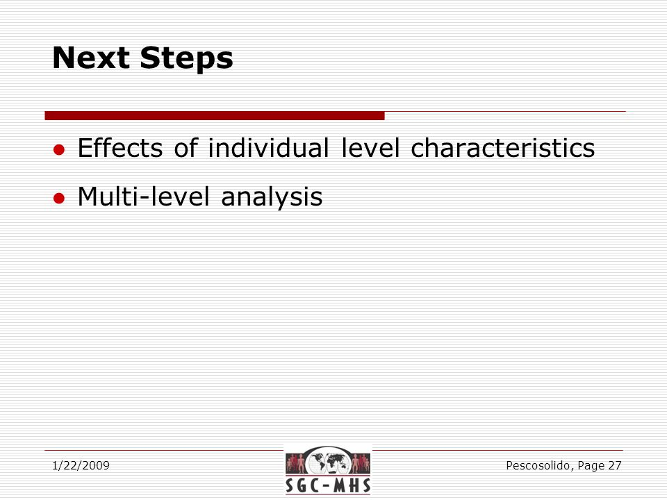 Next Steps ●Effects of individual level characteristics ●Multi-level analysis 1/22/2009Pescosolido, Page 27
