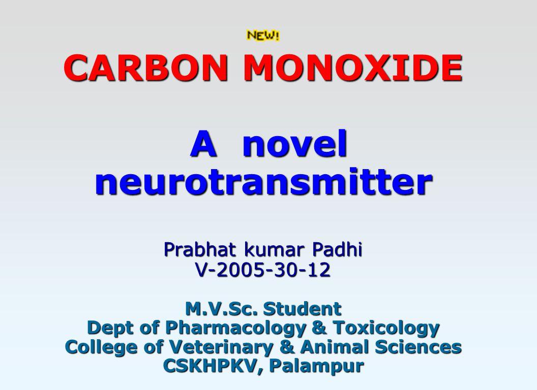 CARBON MONOXIDE A novel neurotransmitter Prabhat kumar Padhi V-2005-30-12 M.V.Sc.