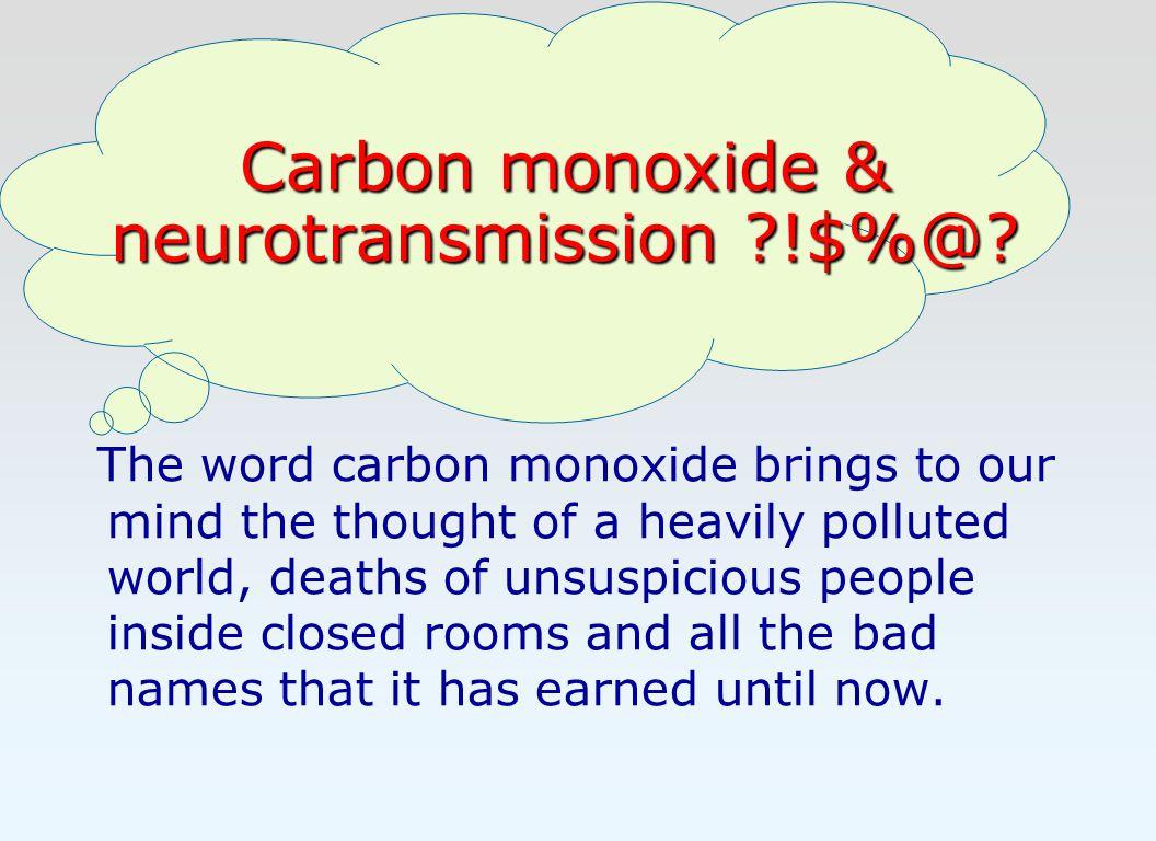 Carbon monoxide & neurotransmission ?!$%@.