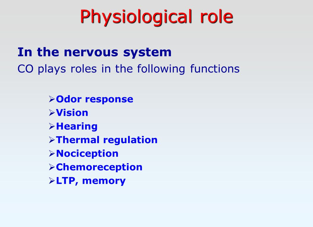 Physiological role In the nervous system CO plays roles in the following functions  Odor response  Vision  Hearing  Thermal regulation  Nociception  Chemoreception  LTP, memory