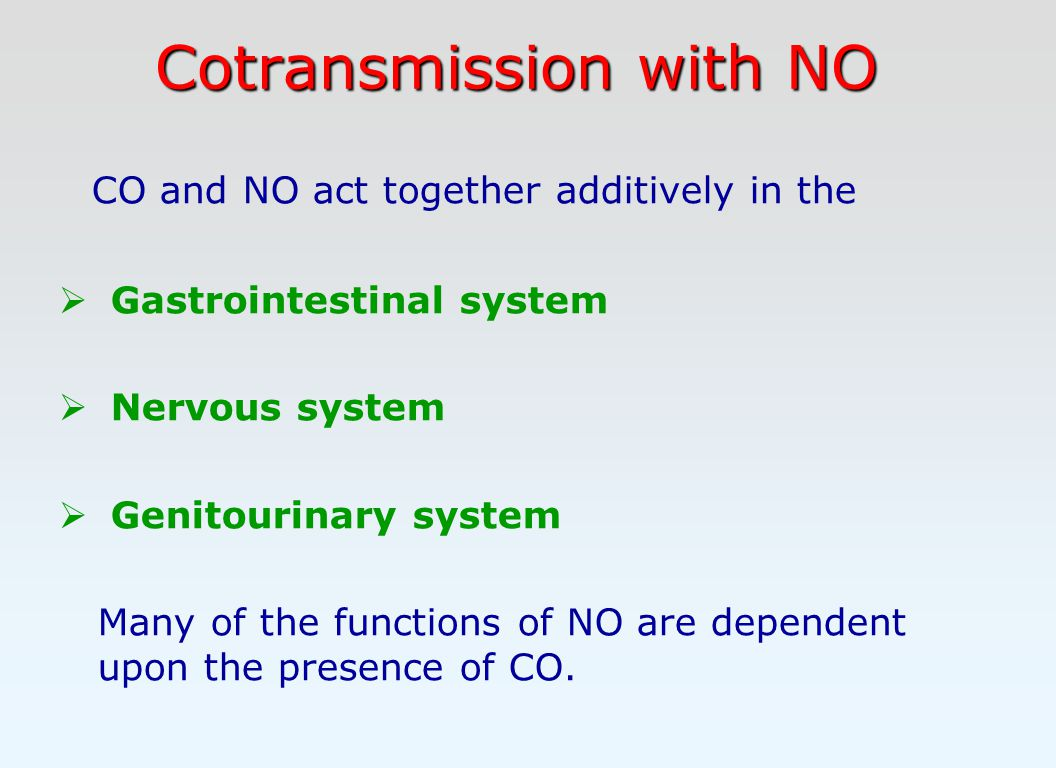 Cotransmission with NO CO and NO act together additively in the  Gastrointestinal system  Nervous system  Genitourinary system Many of the functions of NO are dependent upon the presence of CO.