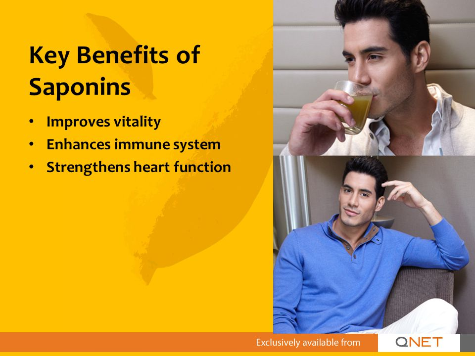 Key Benefits of Saponins Improves vitality Enhances immune system Strengthens heart function