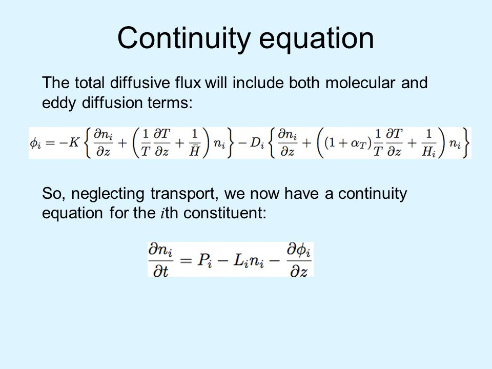 Continuity equation The total diffusive flux will include both molecular and eddy diffusion terms: So, neglecting transport, we now have a continuity equation for the i th constituent: