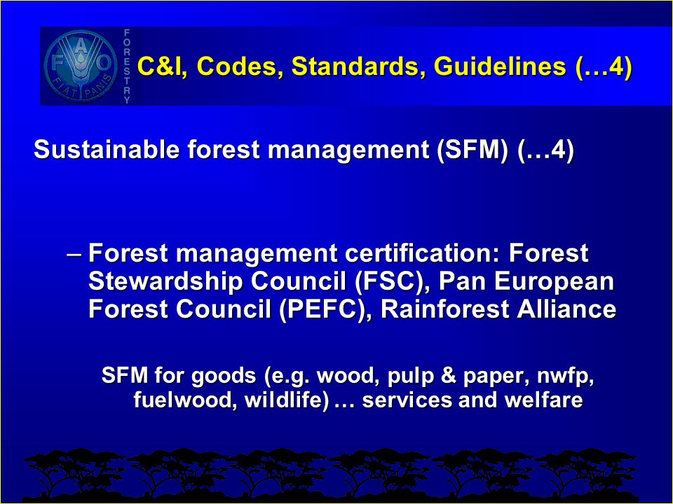 C&I, Codes, Standards, Guidelines (…4) Sustainable forest management (SFM) (…4) –Forest management certification: Forest Stewardship Council (FSC), Pa