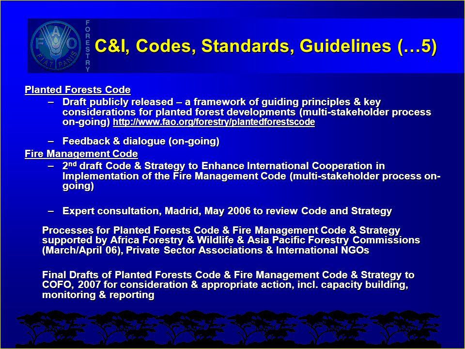 C&I, Codes, Standards, Guidelines (…5) Planted Forests Code –Draft publicly released – a framework of guiding principles & key considerations for plan