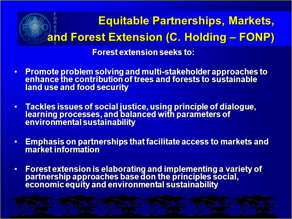 Equitable Partnerships, Markets, and Forest Extension (C. Holding – FONP) Forest extension seeks to: Promote problem solving and multi-stakeholder app