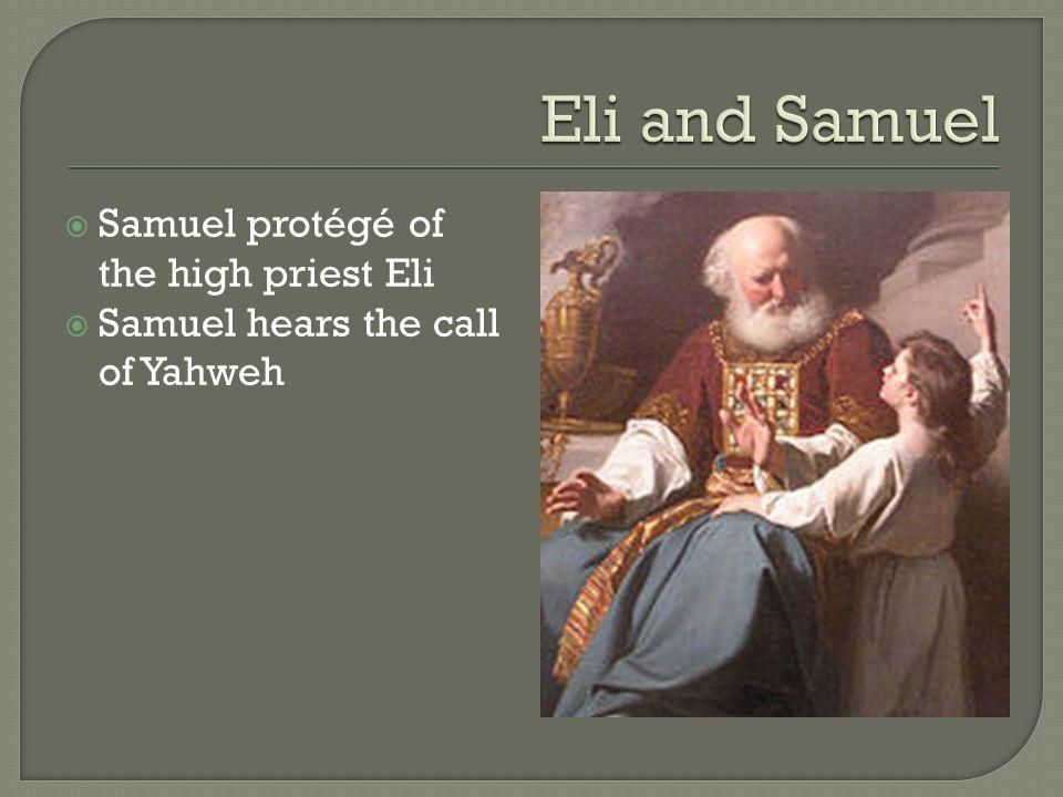  Samuel protégé of the high priest Eli  Samuel hears the call of Yahweh