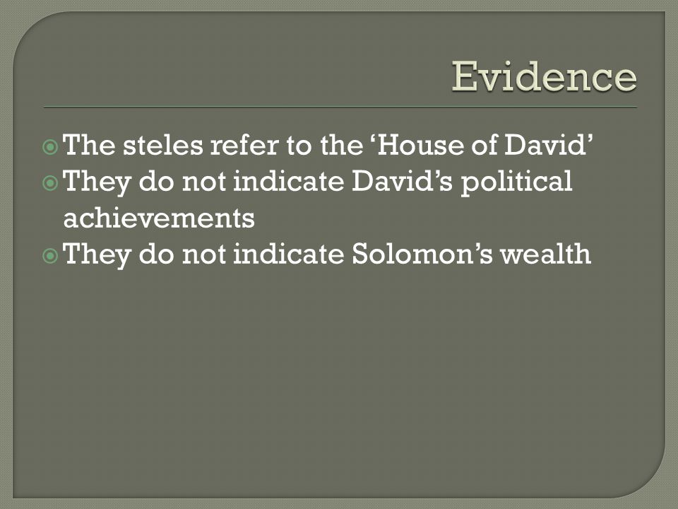 The steles refer to the 'House of David'  They do not indicate David's political achievements  They do not indicate Solomon's wealth