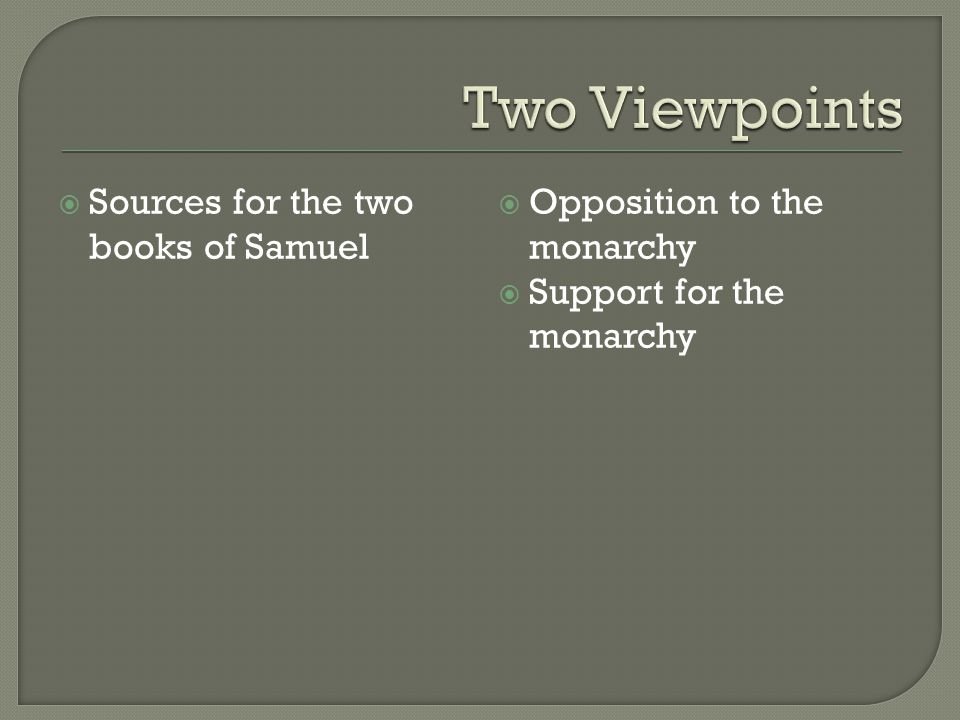  Sources for the two books of Samuel  Opposition to the monarchy  Support for the monarchy