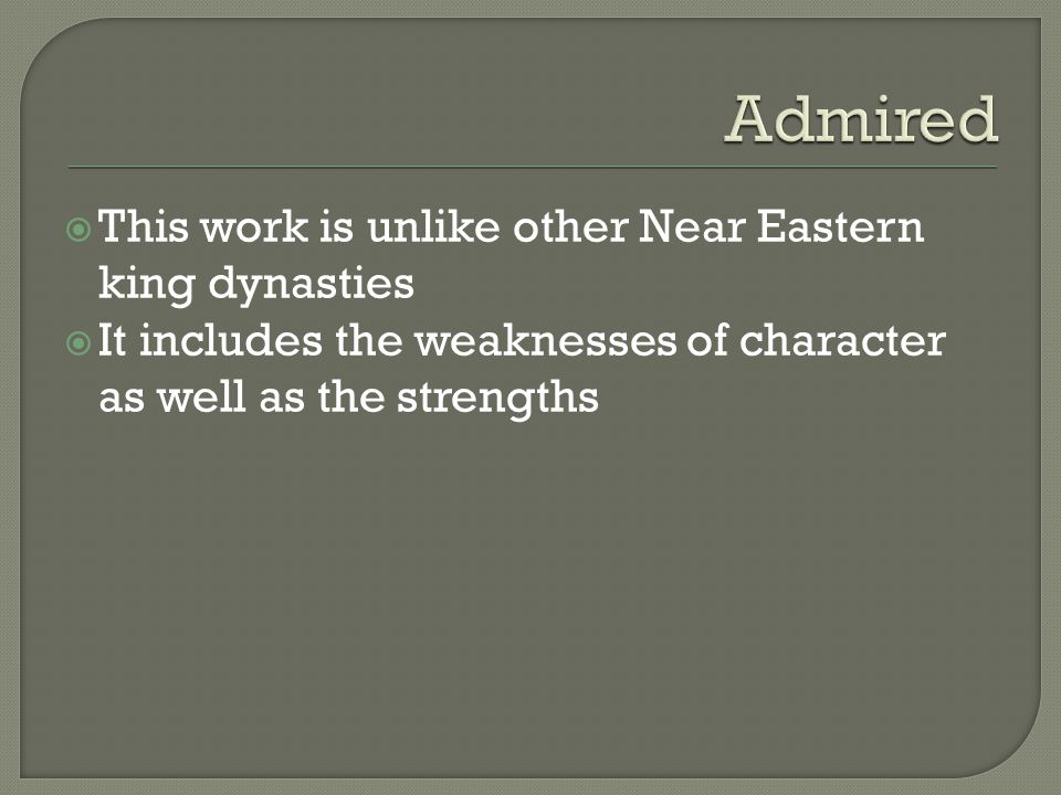  This work is unlike other Near Eastern king dynasties  It includes the weaknesses of character as well as the strengths
