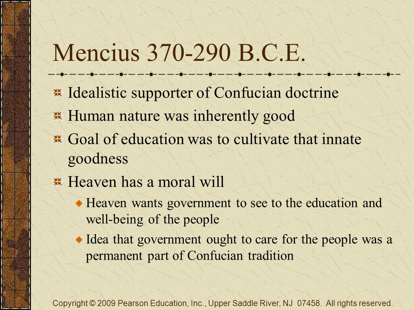 Mencius 370-290 B.C.E. Idealistic supporter of Confucian doctrine Human nature was inherently good Goal of education was to cultivate that innate good