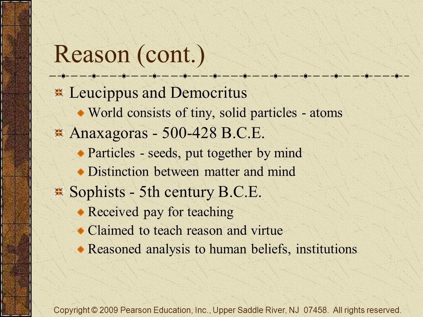 Reason (cont.) Leucippus and Democritus World consists of tiny, solid particles - atoms Anaxagoras - 500-428 B.C.E.