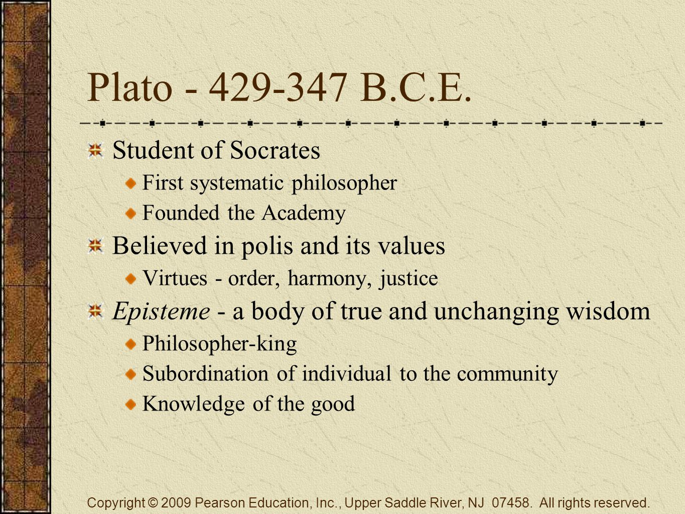 Plato - 429-347 B.C.E. Student of Socrates First systematic philosopher Founded the Academy Believed in polis and its values Virtues - order, harmony,