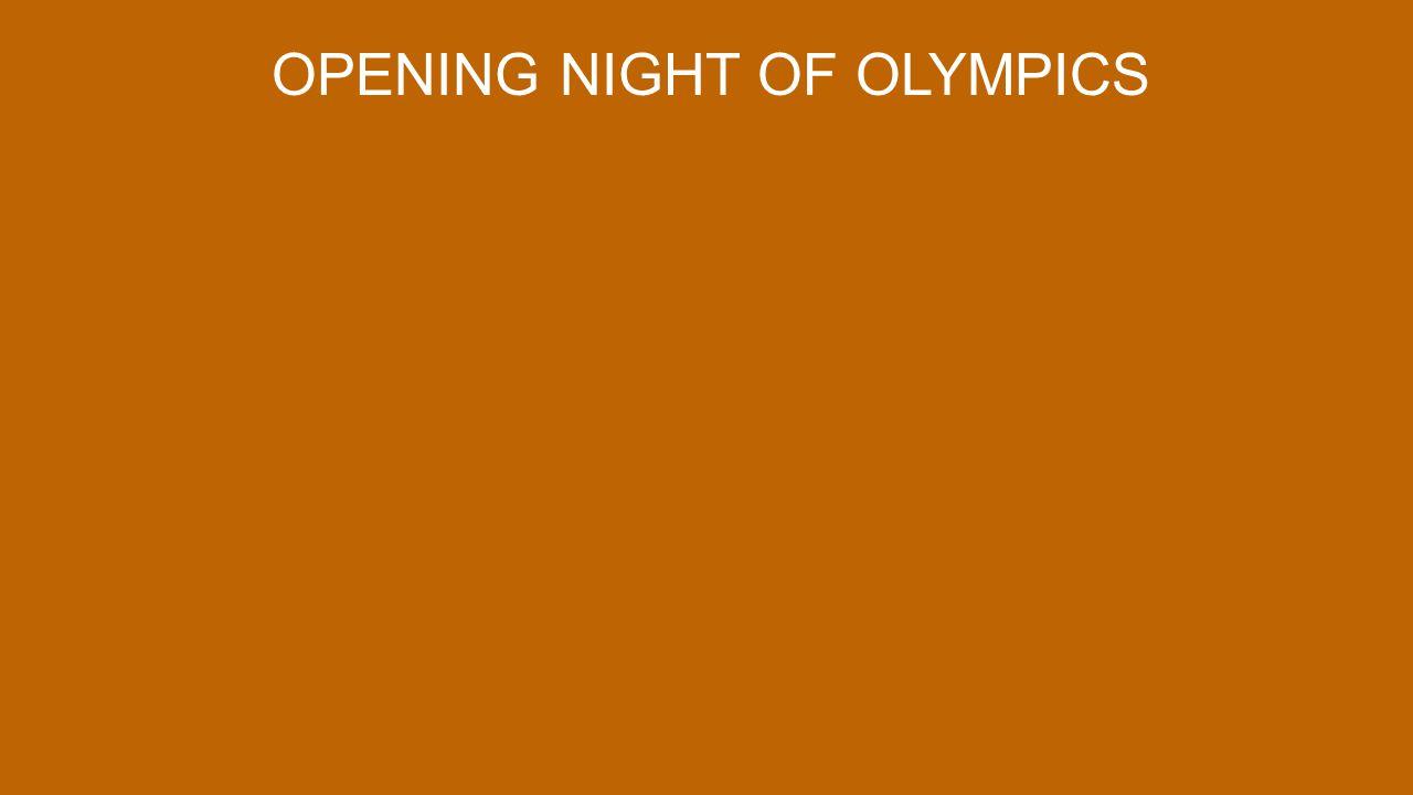 OPENING NIGHT OF OLYMPICS
