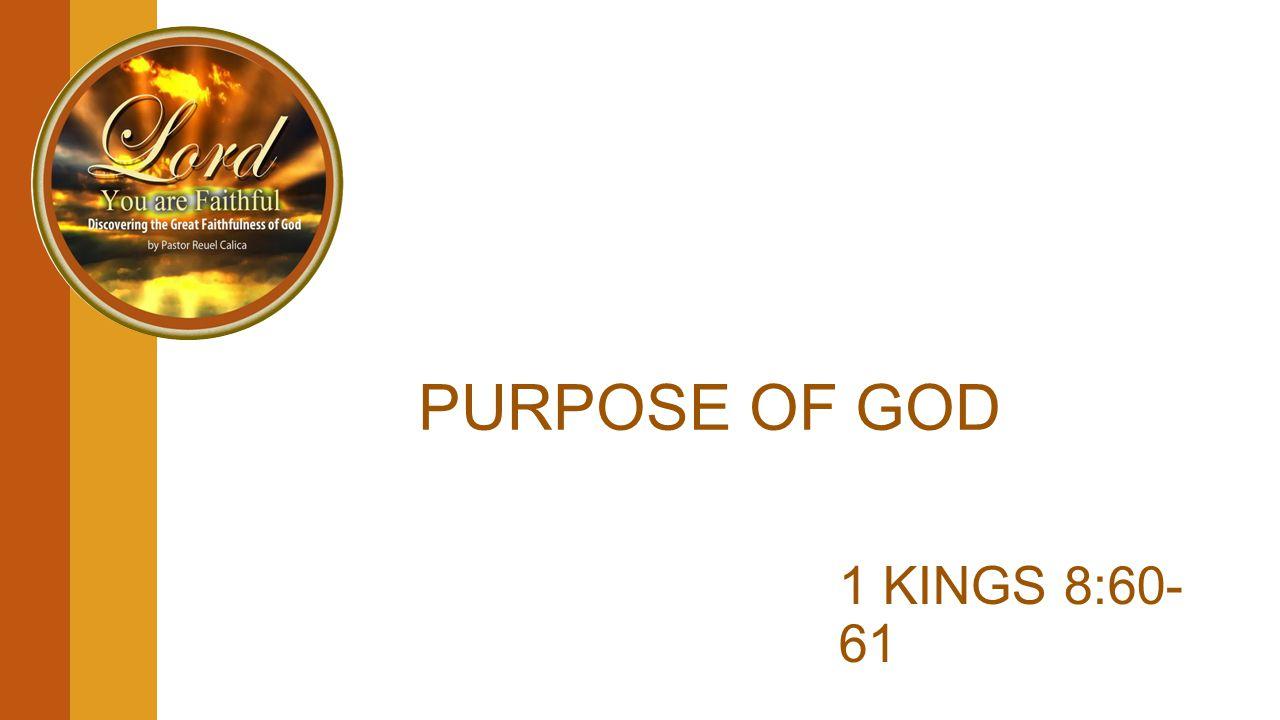 PURPOSE OF GOD 1 KINGS 8:60- 61