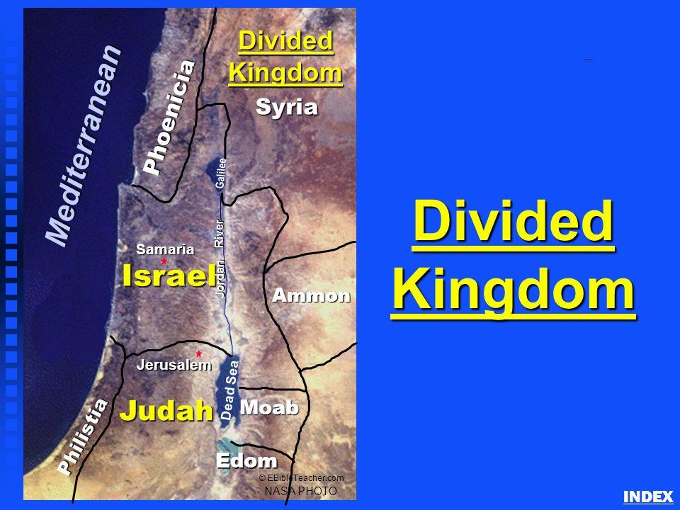 Phoenicia Philistia Israel Ammon Moab Judah Jerusalem Dead Sea Galilee Jordan River NASA PHOTO © EBibleTeacher.com Divided Kingdom Edom Syria Samaria Mediterranean Divided Kingdom of Israel INDEX