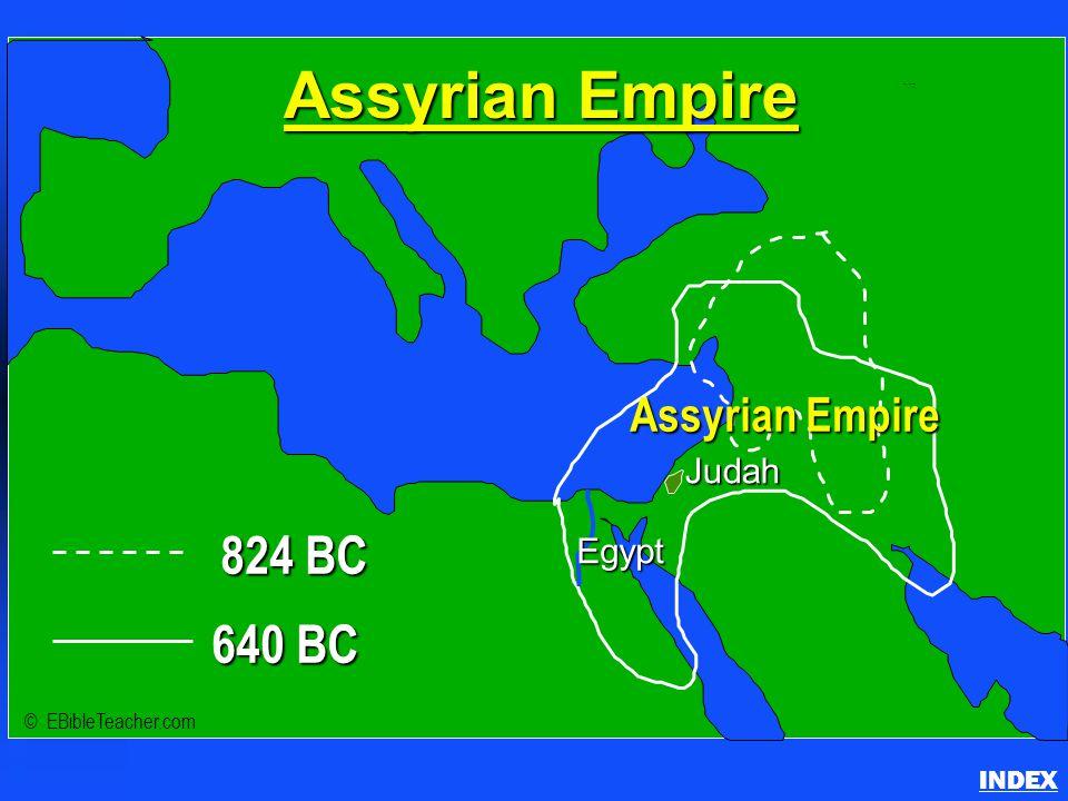 824 BC 640 BC Assyrian Empire Judah © EBibleTeacher.com Egypt Assyrian Empire INDEX