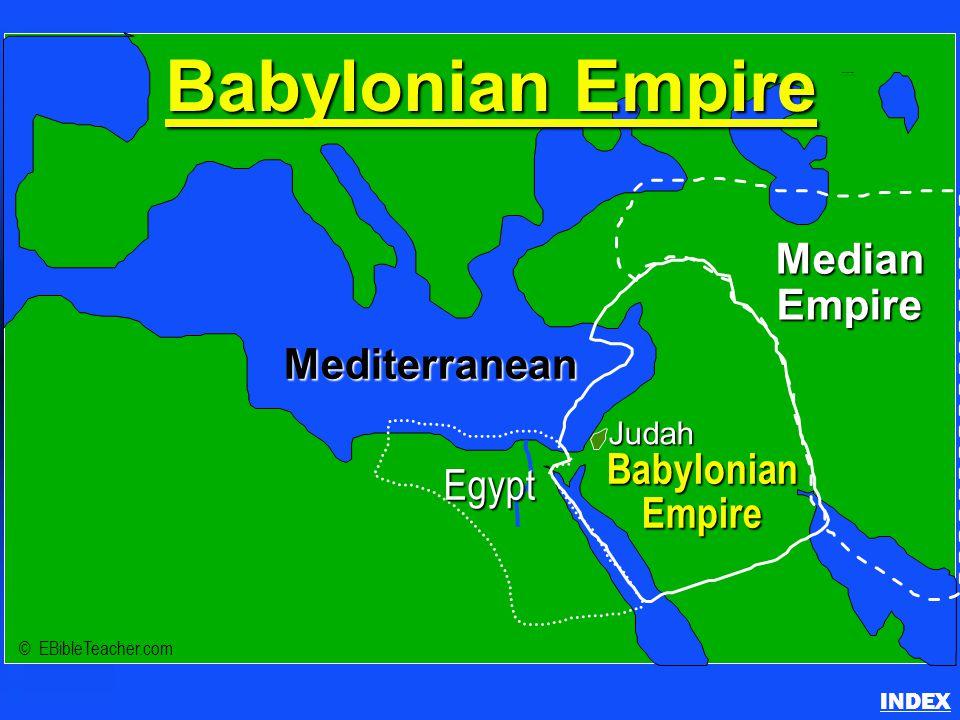 Judah Babylonian Empire MedianEmpire Mediterranean © EBibleTeacher.com Egypt Babylonian Empire INDEX