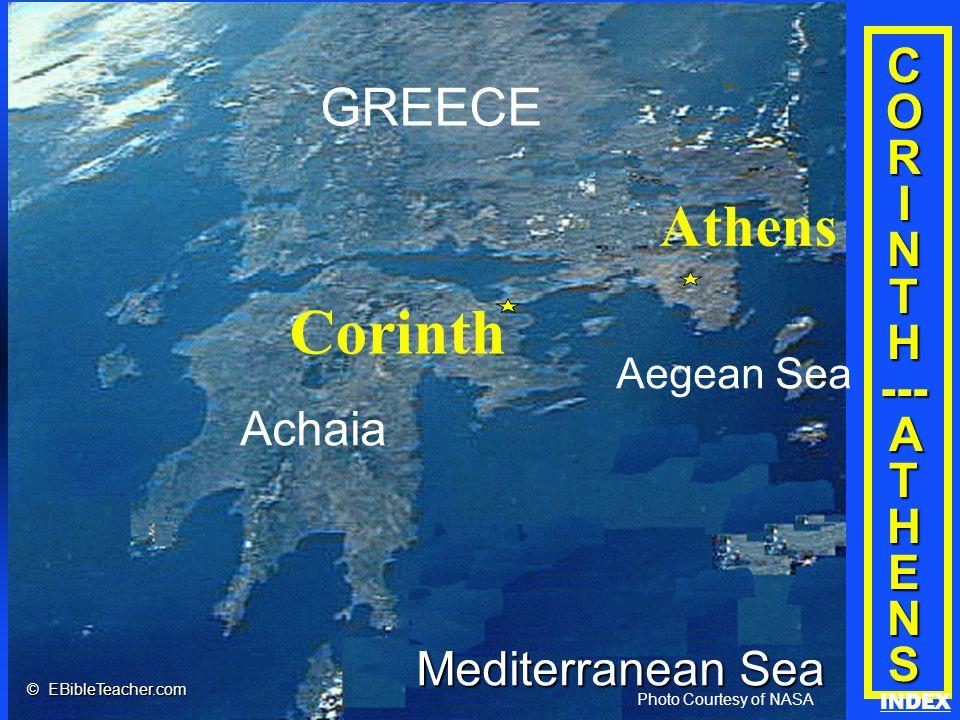 Click to add title Click to add textClick to add text C O R I N T H --- A T H E N S Achaia Corinth GREECE Aegean Sea Athens Mediterranean Sea Photo Courtesy of NASA © EBibleTeacher.com Corinth/Athens INDEX