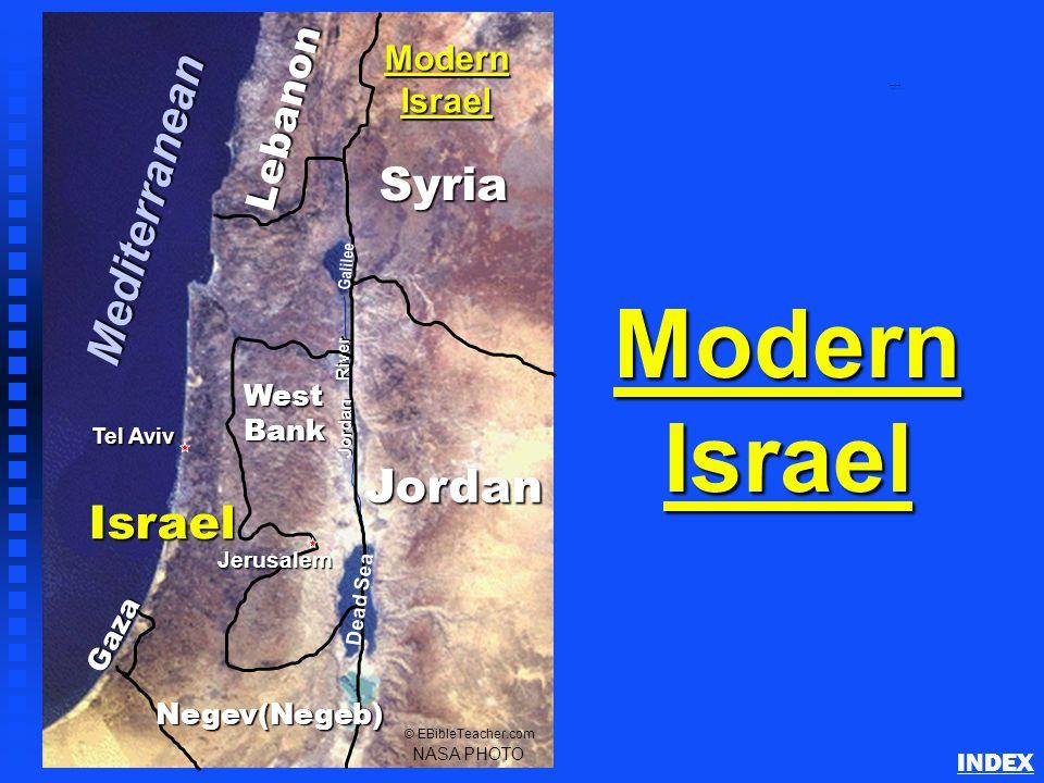 Modern Israel Gaza Israel NASA PHOTO © EBibleTeacher.com Modern Israel Tel Aviv WestBank Jordan Jerusalem Lebanon Syria Negev(Negeb) Mediterranean Dead Sea Galilee Jordan River Modern Israel INDEX