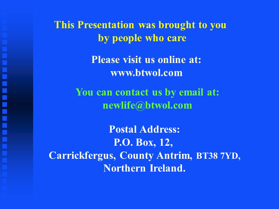 Please visit us online at: www.btwol.com This Presentation was brought to you by people who care You can contact us by email at: newlife@btwol.com Pos