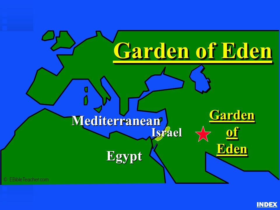 Garden of Eden INDEX © EBibleTeacher.com Mediterranean Egypt GardenofEdenGardenofEden Garden of Eden Israel