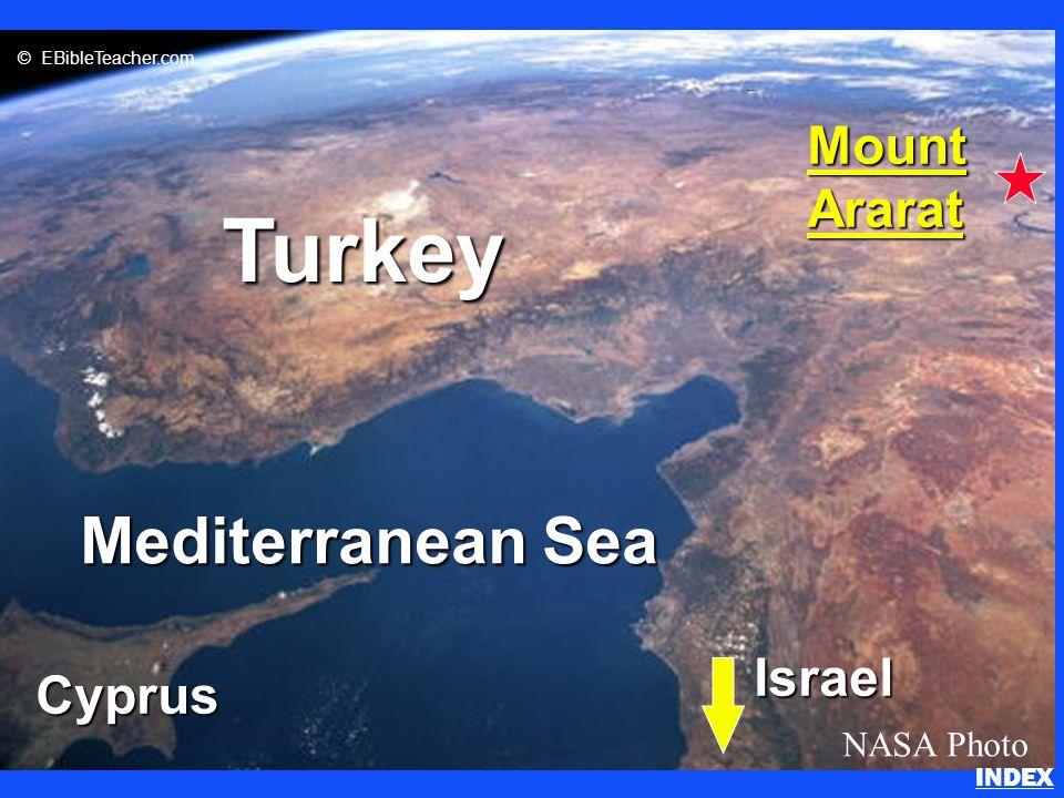 Click to add title n Click to add text Mediterranean Sea Cyprus Turkey MountArarat NASA Photo © EBibleTeacher.com Israel Noah's Ark 2 INDEX