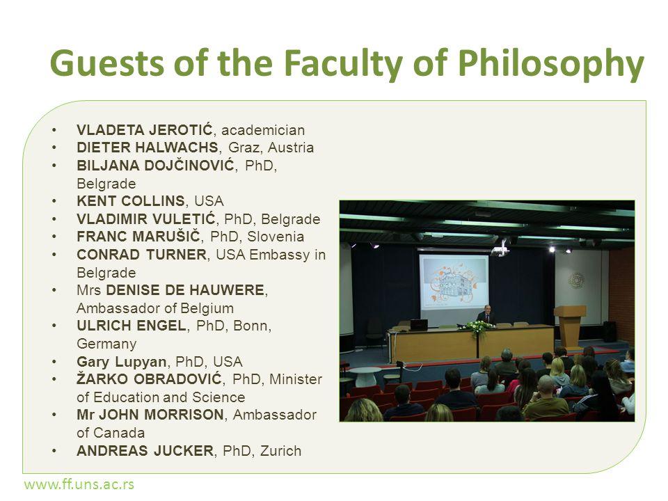 www.ff.uns.ac.rs Guests of the Faculty of Philosophy VLADETA JEROTIĆ, academician DIETER HALWACHS, Graz, Austria BILJANA DOJČINOVIĆ, PhD, Belgrade KENT COLLINS, USA VLADIMIR VULETIĆ, PhD, Belgrade FRANC MARUŠIČ, PhD, Slovenia CONRAD TURNER, USA Embassy in Belgrade Mrs DENISE DE HAUWERE, Ambassador of Belgium ULRICH ENGEL, PhD, Bonn, Germany Gary Lupyan, PhD, USA ŽARKO OBRADOVIĆ, PhD, Minister of Education and Science Mr JOHN MORRISON, Ambassador of Canada ANDREAS JUCKER, PhD, Zurich
