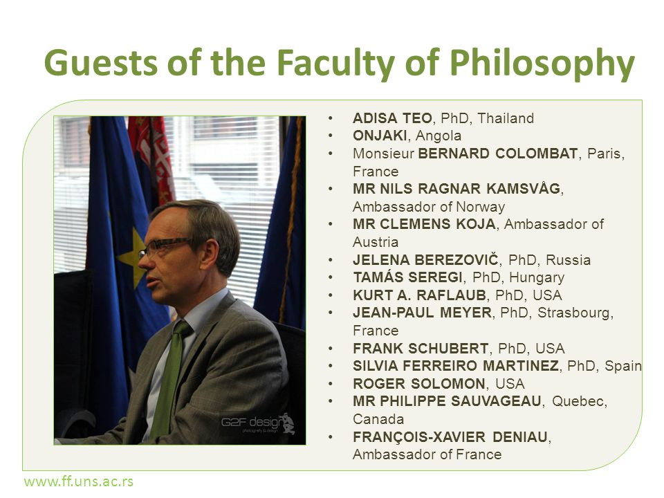 www.ff.uns.ac.rs Guests of the Faculty of Philosophy ADISA TEO, PhD, Thailand ONJAKI, Angola Monsieur BERNARD COLOMBAT, Paris, France MR NILS RAGNAR K