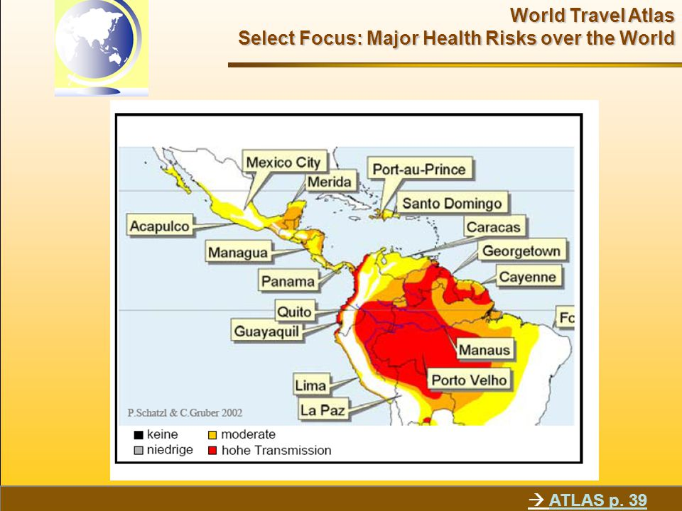 World Travel Atlas Select Focus: Major Health Risks over the World  ATLAS p. 39