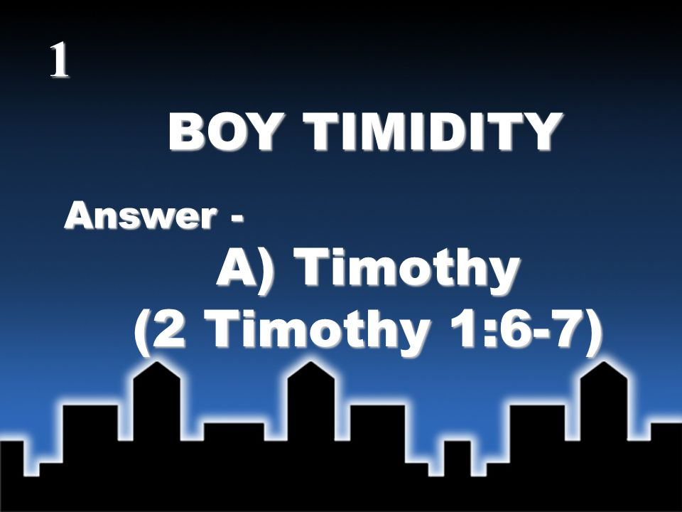 BOY TIMIDITY Answer - A) Timothy (2 Timothy 1:6-7) 1