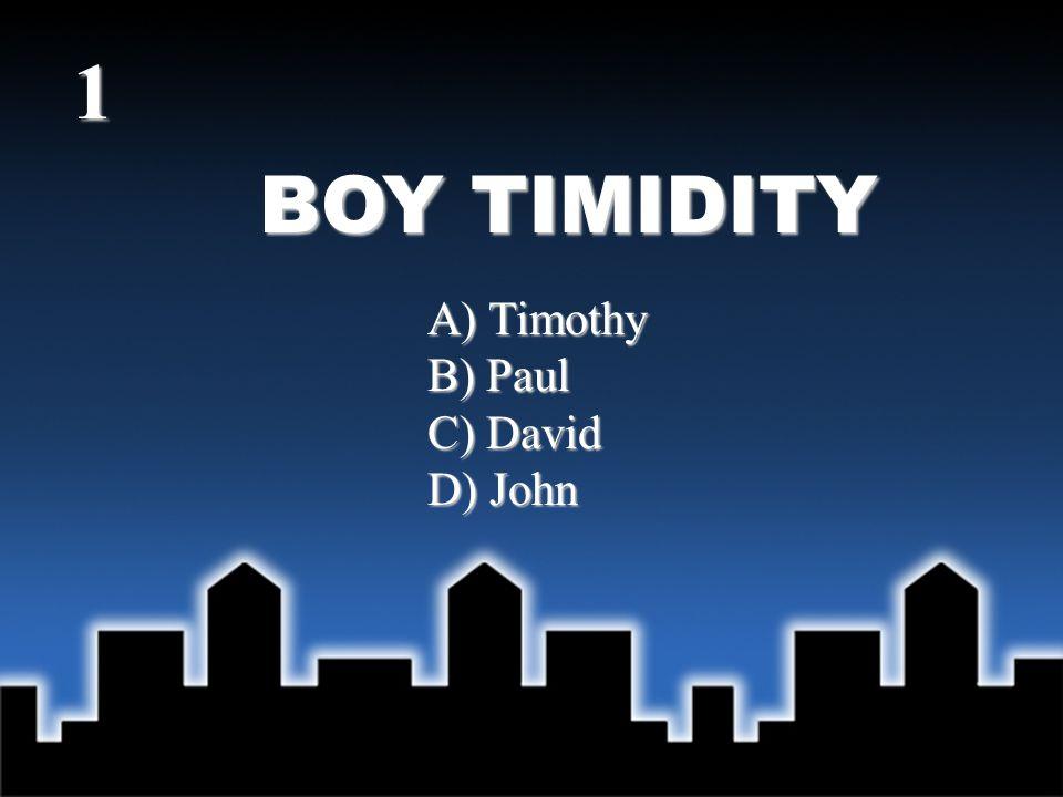 BOY TIMIDITY Answer - A) Timothy (2 Timothy 1:6-7) 1