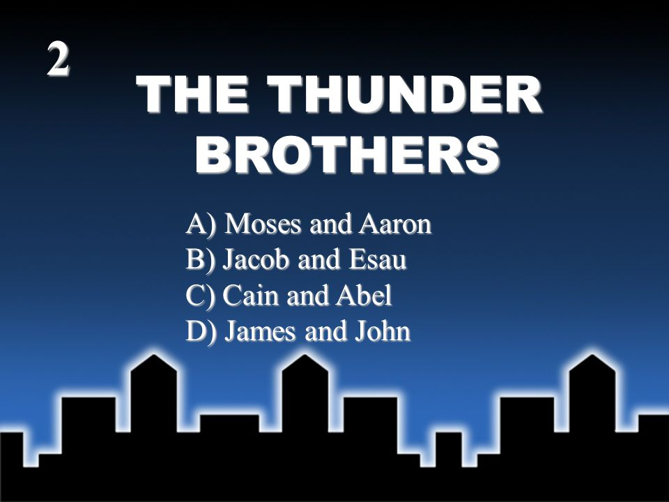 THE THUNDER BROTHERS Answer - D) James and John (Mark 3:17) 2