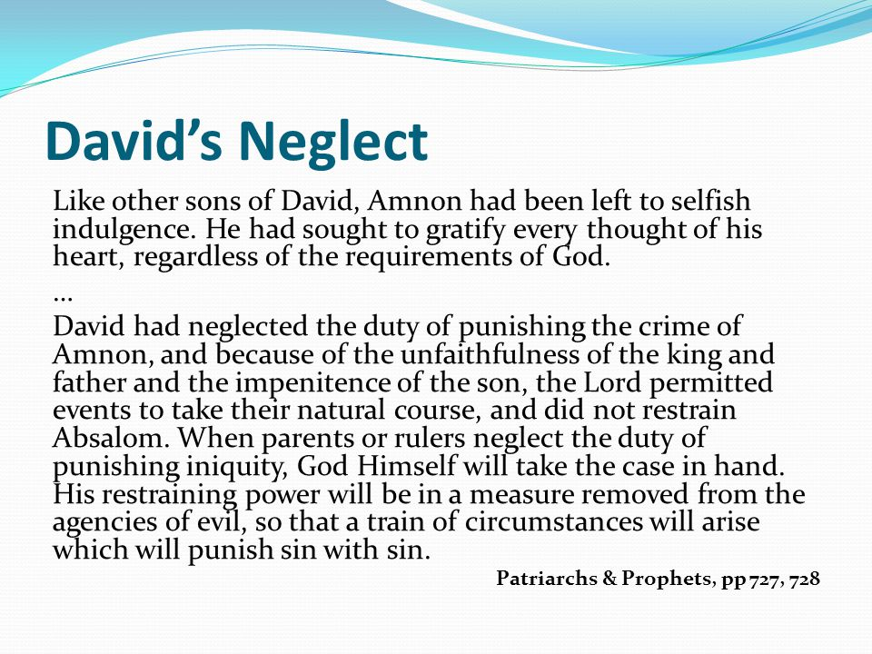 David's Neglect Like other sons of David, Amnon had been left to selfish indulgence.