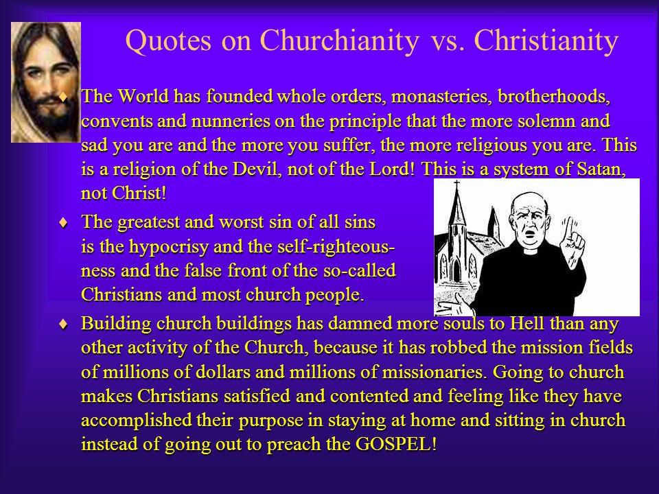 Quotes on Churchianity vs.