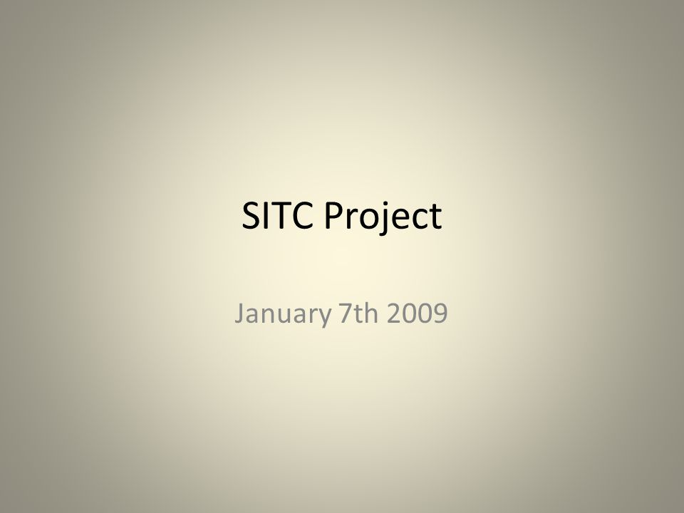 SITC Project January 7th 2009