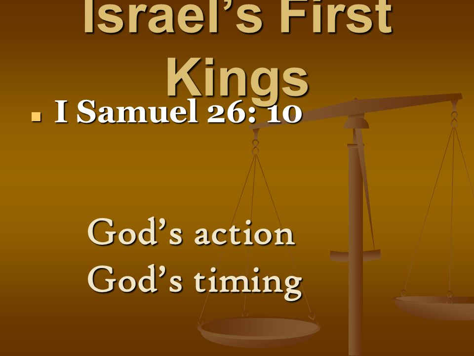 Israel's First Kings I Samuel 26: 10 I Samuel 26: 10 God's action God's timing