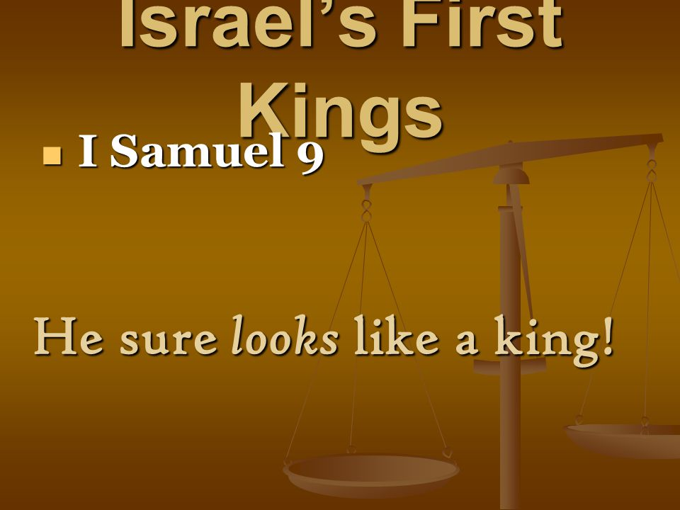 Israel's First Kings I Samuel 9 I Samuel 9 He sure looks like a king!