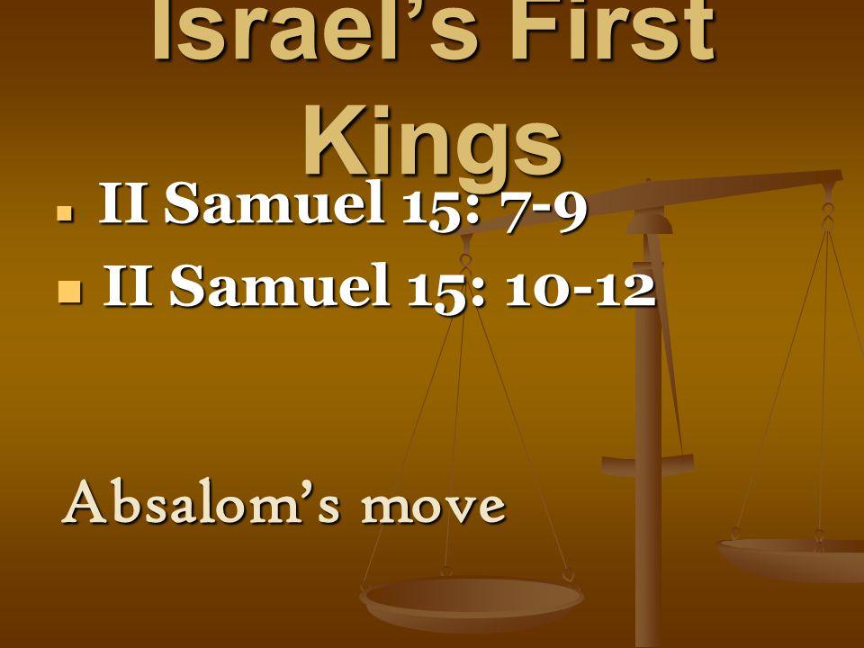 Israel's First Kings II Samuel 15: 7-9 II Samuel 15: 7-9 II Samuel 15: 10-12 II Samuel 15: 10-12 Absalom's move