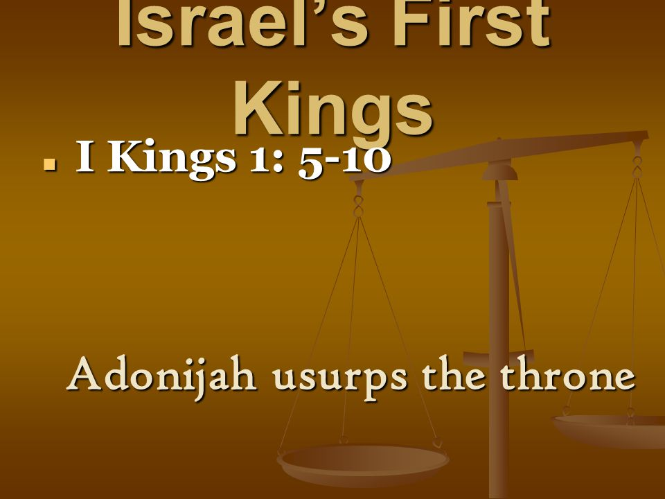 Israel's First Kings I Kings 1: 5-10 I Kings 1: 5-10 Adonijah usurps the throne
