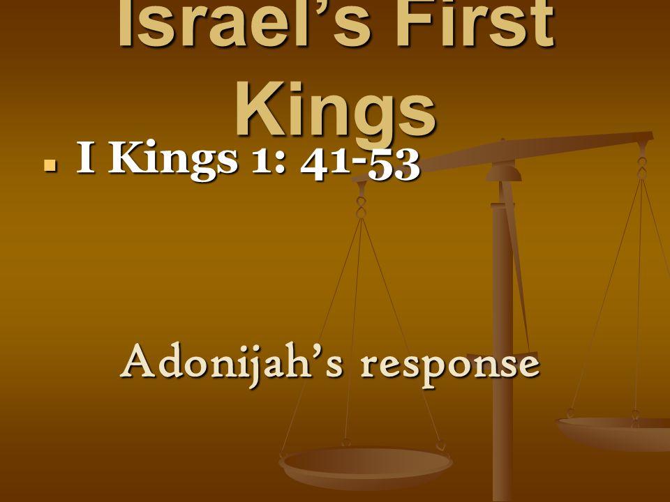 Israel's First Kings I Kings 1: 41-53 I Kings 1: 41-53 Adonijah's response
