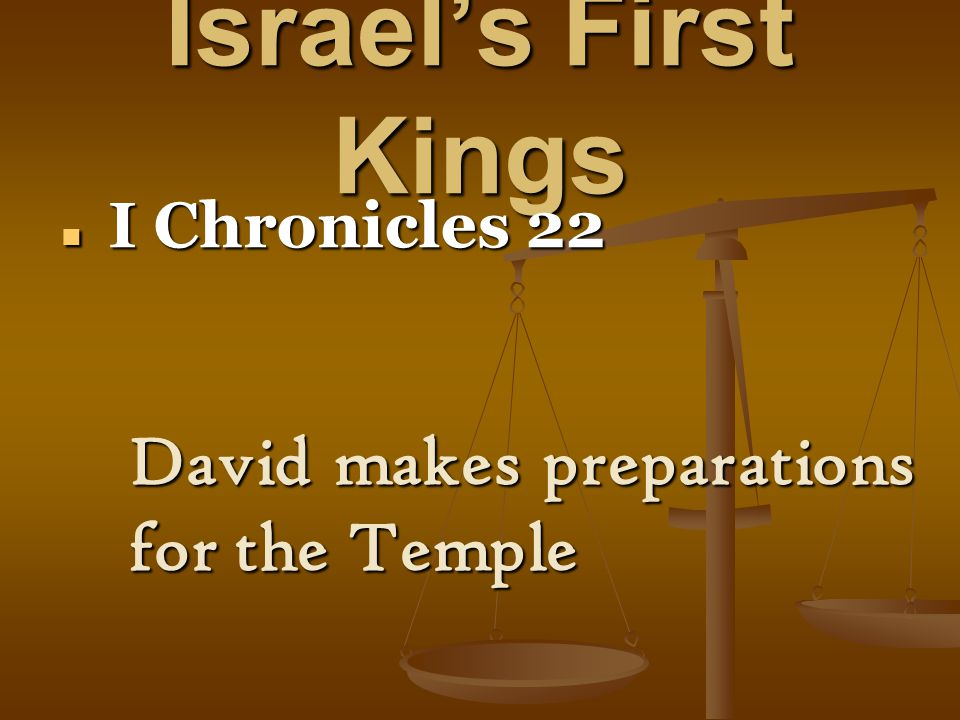 Israel's First Kings I Chronicles 22 I Chronicles 22 David makes preparations for the Temple