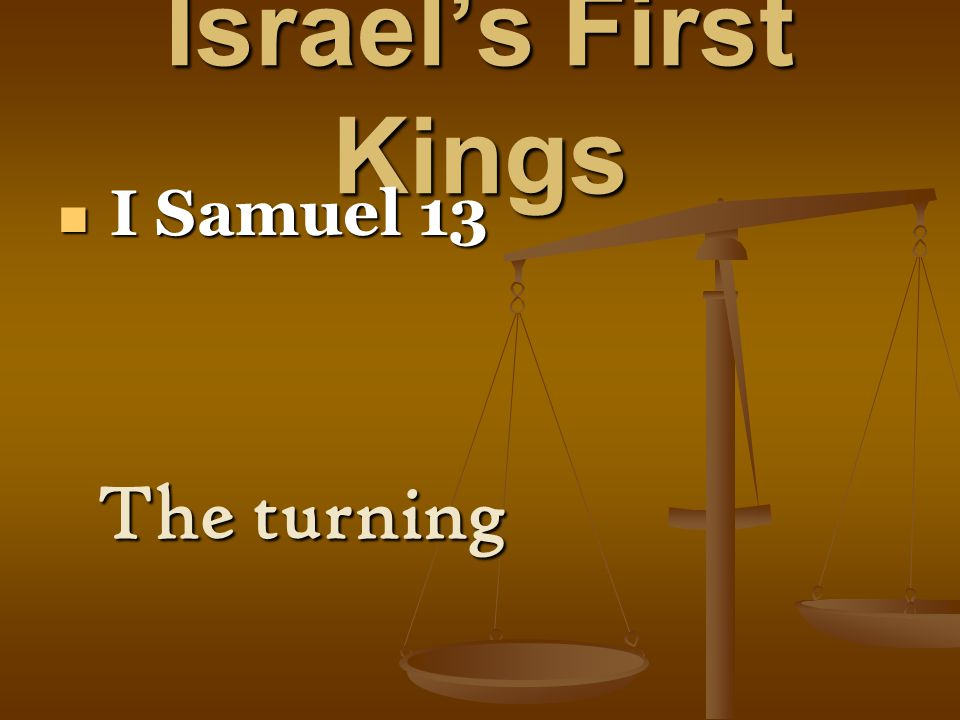 Israel's First Kings I Samuel 14: 52 I Samuel 14: 52 The consequences All the days of Saul there was bitter war with the Philistines