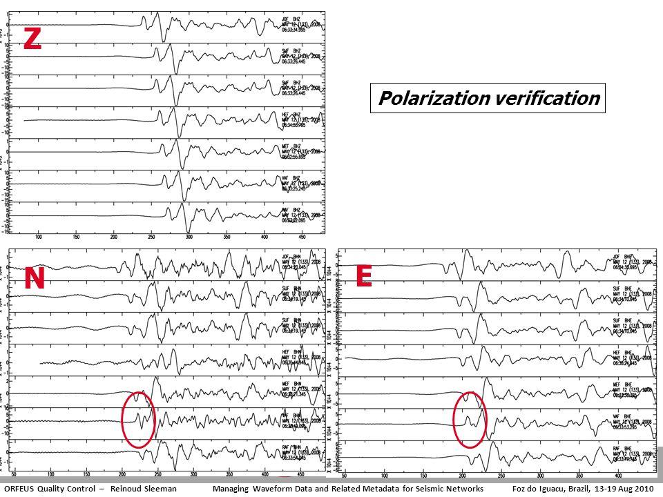 ORFEUS Quality Control – Reinoud Sleeman Managing Waveform Data and Related Metadata for Seismic Networks Foz do Iguacu, Brazil, 13-19 Aug 2010 N E Z Polarization verification
