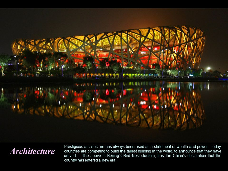 Architecture Prestigious architecture has always been used as a statement of wealth and power.
